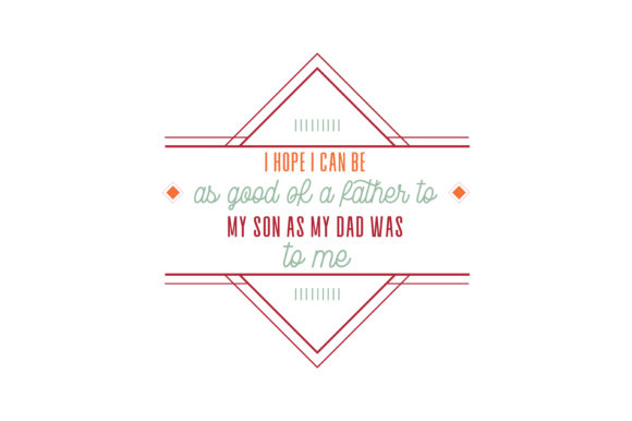 Download Free I Hope I Can Be As Good Of A Father To My Son As My Dad Was To Me for Cricut Explore, Silhouette and other cutting machines.