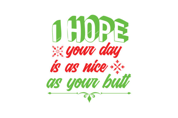 Download Free I Hope Your Day Is As Nice As Your Butt Quote Svg Cut Graphic By for Cricut Explore, Silhouette and other cutting machines.