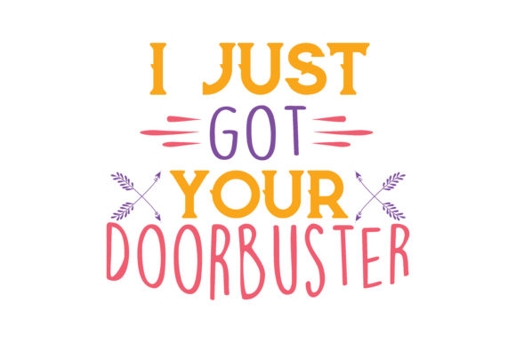 Print on Demand: I Just Got Your Doorbuster Quote SVG Cut Graphic Crafts By TheLucky