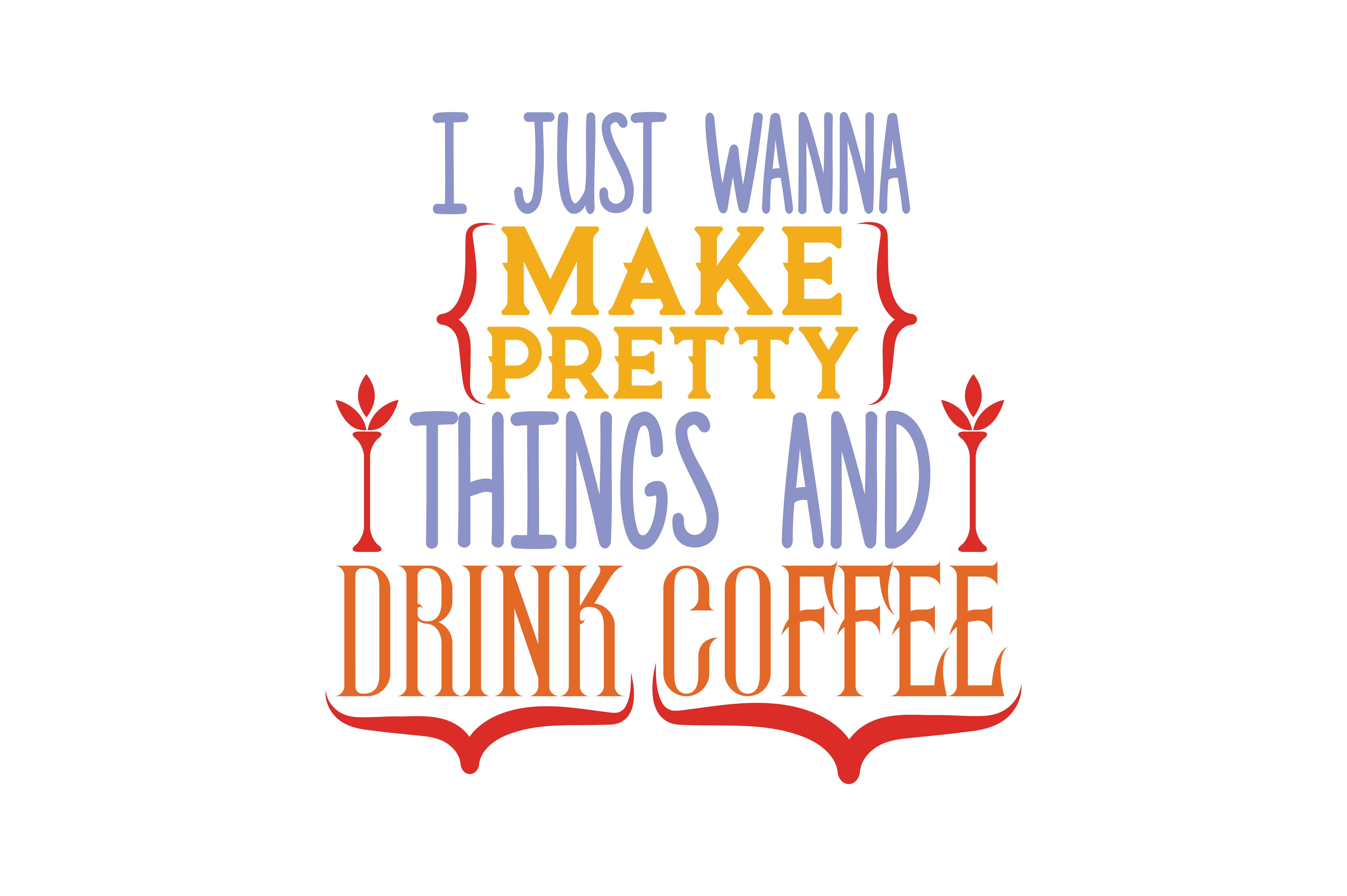 Download Free I Just Wanna Make Pretty Things And Drink Coffee Quote Svg Cut for Cricut Explore, Silhouette and other cutting machines.