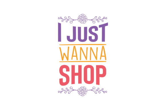 Download Free I Just Wanna Shop Quote Svg Cut Graphic By Thelucky Creative for Cricut Explore, Silhouette and other cutting machines.