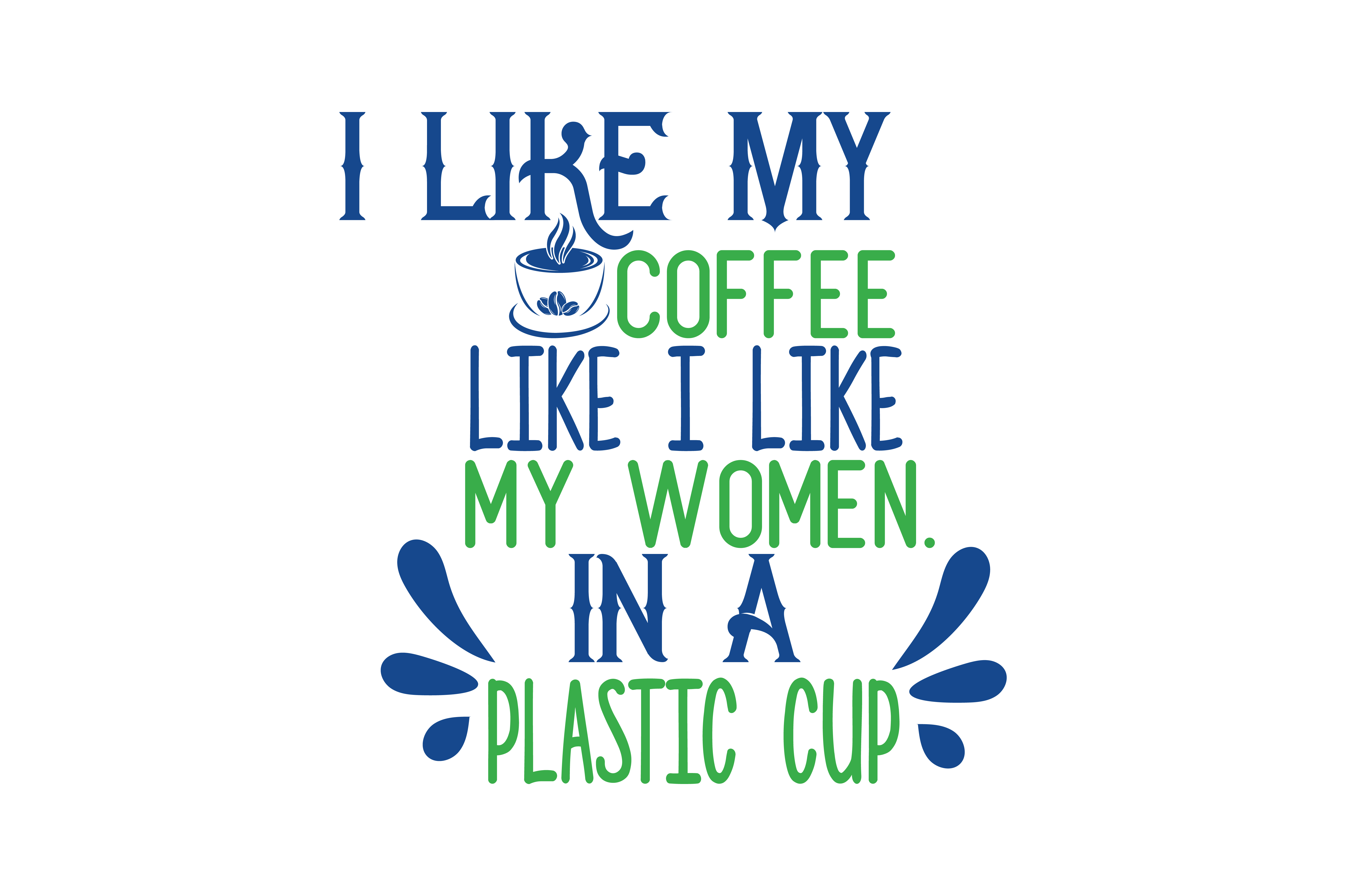 Download Free I Like My Coffee Like I Like My Women In A Plastic Cup Quote Svg for Cricut Explore, Silhouette and other cutting machines.