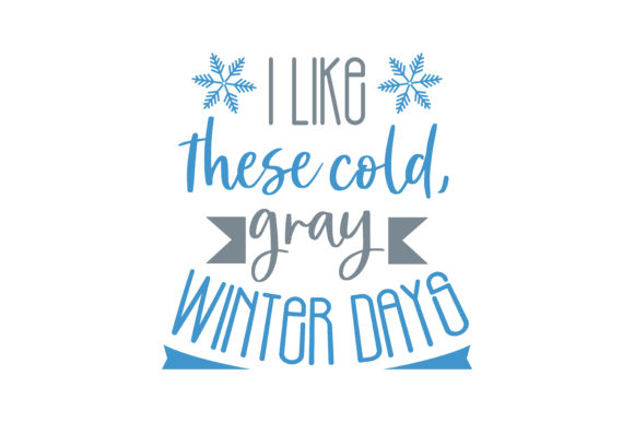 Download Free I Like These Cold Gray Winter Days Quote Svg Cut Graphic By for Cricut Explore, Silhouette and other cutting machines.