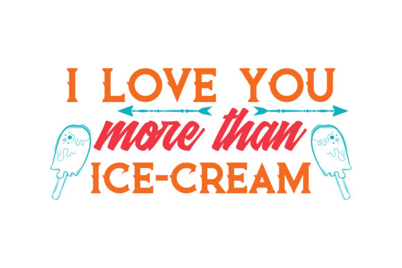 Print on Demand: I Love You More Than Ice Cream Quote SVG Cut Graphic Crafts By TheLucky
