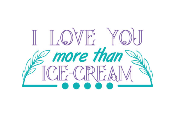 Print on Demand: I Love You More Than Ice-cream Quote SVG Cut Graphic Crafts By TheLucky