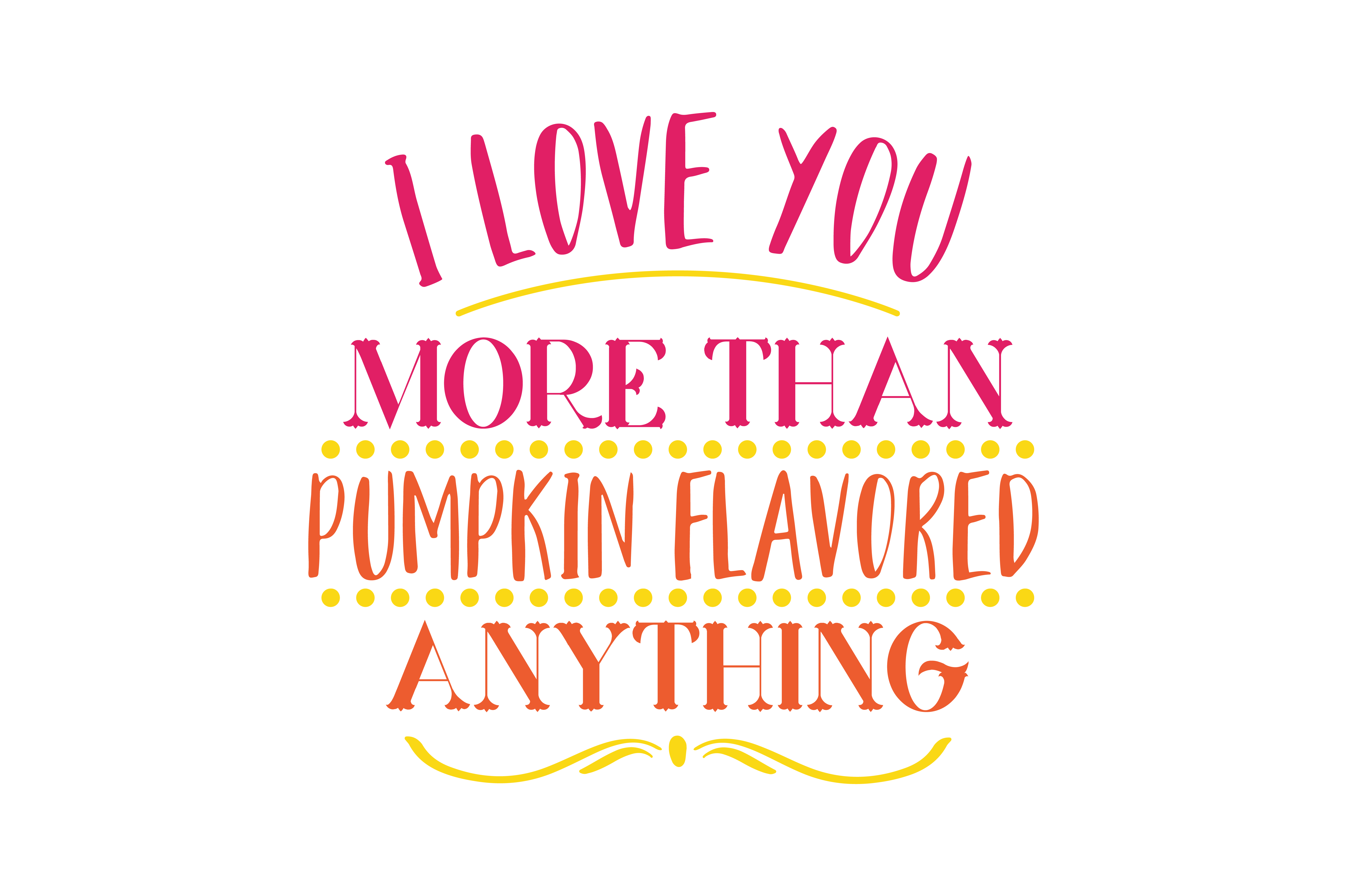 Download Free I Love You More Than Pumpkin Flavored Anything Quote Svg Cut for Cricut Explore, Silhouette and other cutting machines.