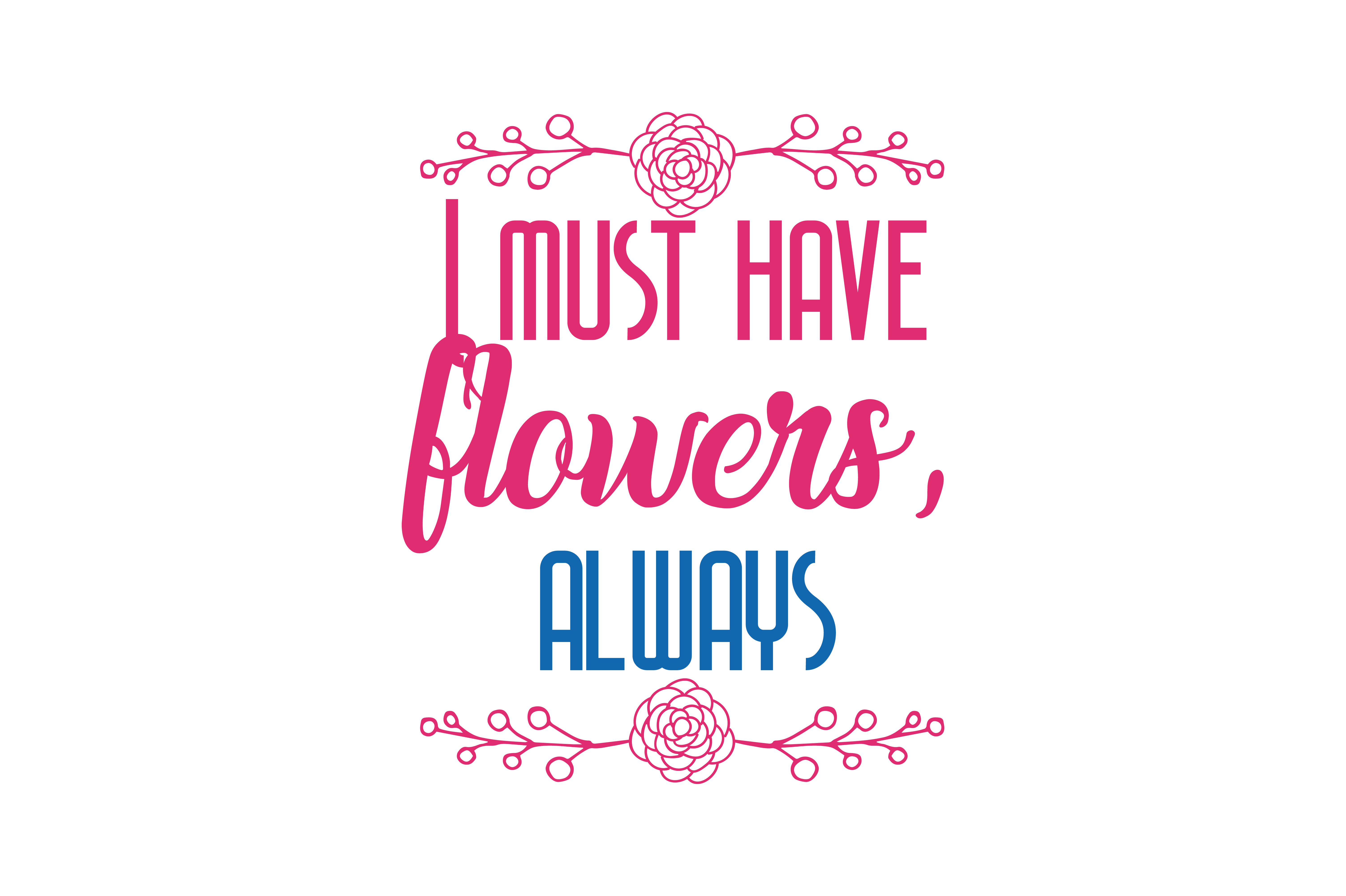 Download Free I Must Have Flowers Always Always Quote Svg Cut Graphic By for Cricut Explore, Silhouette and other cutting machines.