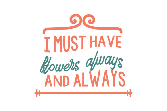 Download Free I Must Have Flowers Always And Always Quote Svg Cut Graphic By for Cricut Explore, Silhouette and other cutting machines.