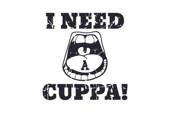 I Need A Cuppa Svg Cut File By Creative Fabrica Crafts