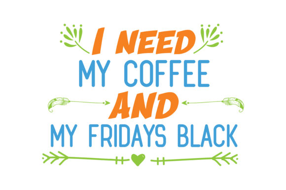 Print on Demand: I Need My Coffee and My Fridays Black Quote SVG Cut Graphic Crafts By TheLucky