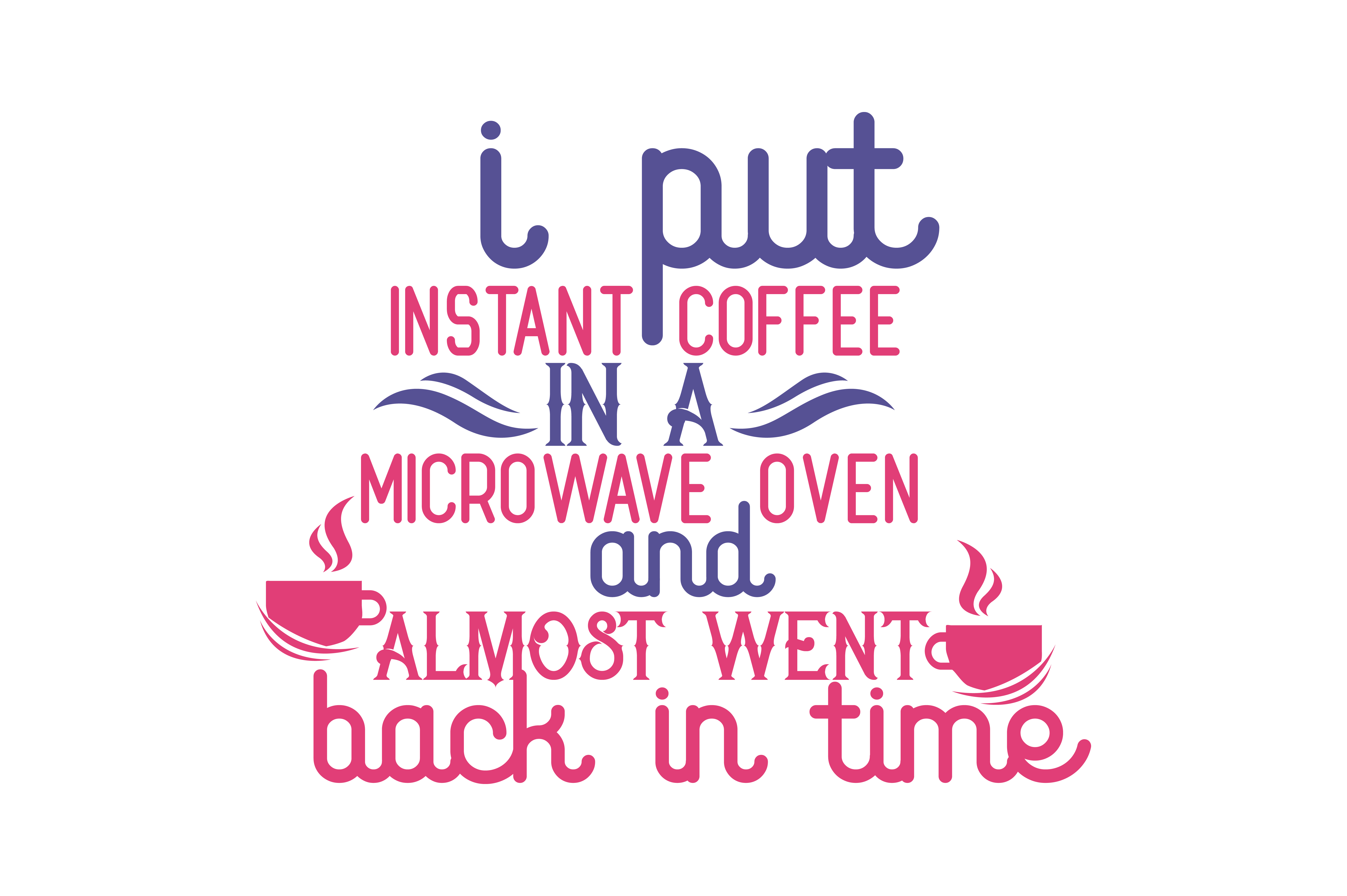 Download Free I Put Instant Coffee In A Microwave Oven And Almost Went Back In for Cricut Explore, Silhouette and other cutting machines.