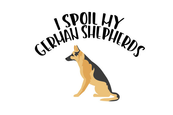 I Spoil My German Shepherds Dogs Craft Cut File By Creative Fabrica Crafts