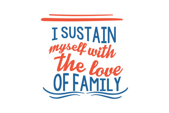 Download Free I Sustain Myself With The Love Of Family Quote Svg Cut Graphic for Cricut Explore, Silhouette and other cutting machines.