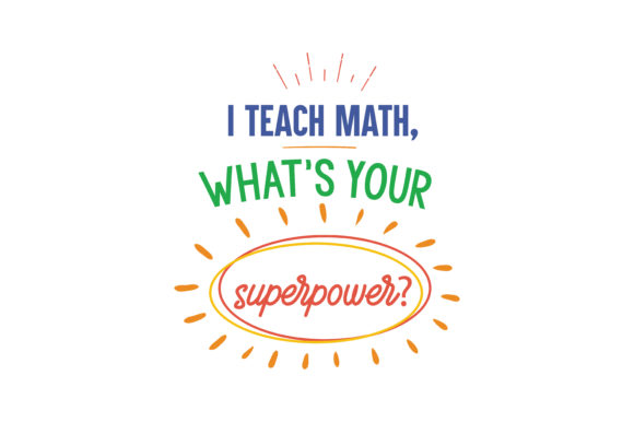 Download Free I Teach Math What S Your Superpower Graphic By Thelucky for Cricut Explore, Silhouette and other cutting machines.