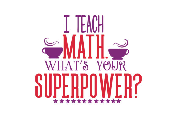 Download Free I Teach Math What S Your Superpower Quote Svg Cut Graphic By SVG Cut Files