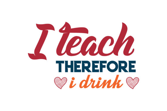 Download Free I Teach Therefore I Drink Quote Svg Cut Graphic By Thelucky for Cricut Explore, Silhouette and other cutting machines.