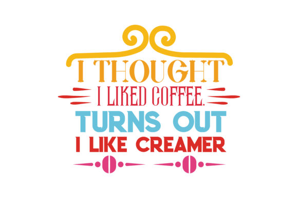 Download Free I Thought I Liked Coffe Turns Out I Like Creamer Quote Svg Cut for Cricut Explore, Silhouette and other cutting machines.