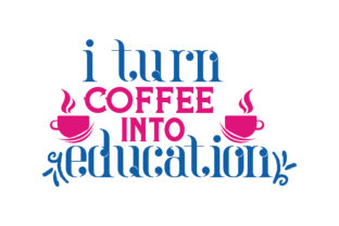 Download Free I Turn Coffee Into Education Quote Svg Cut Graphic By Thelucky for Cricut Explore, Silhouette and other cutting machines.