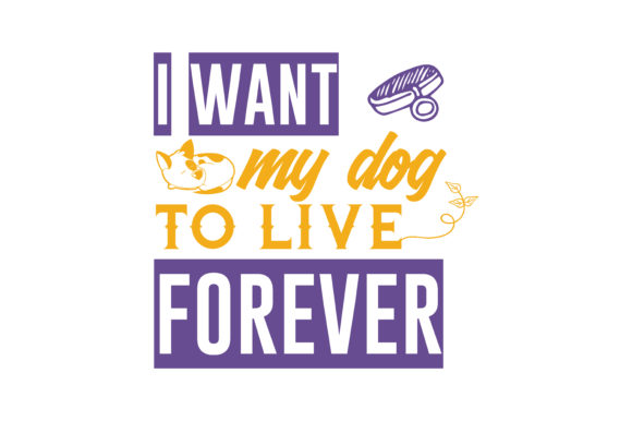 Print on Demand: I Want My Dog to Live Forever Quote SVG Cut Graphic Crafts By TheLucky