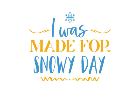 Print on Demand: I Was Made for Snowy Days Quote SVG Cut Graphic Crafts By TheLucky
