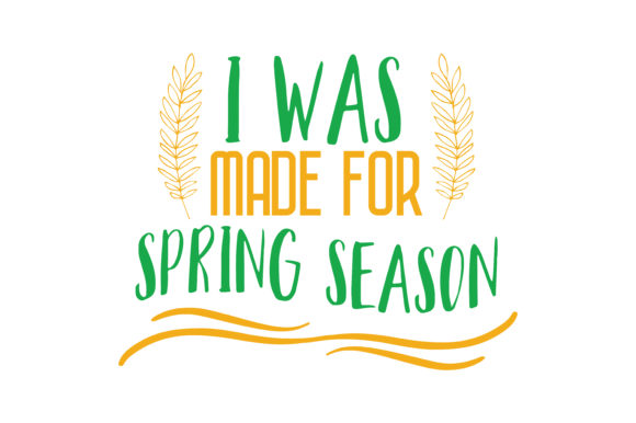 Download Free I Was Made For Spring Season Quote Svg Cut Graphic By Thelucky for Cricut Explore, Silhouette and other cutting machines.