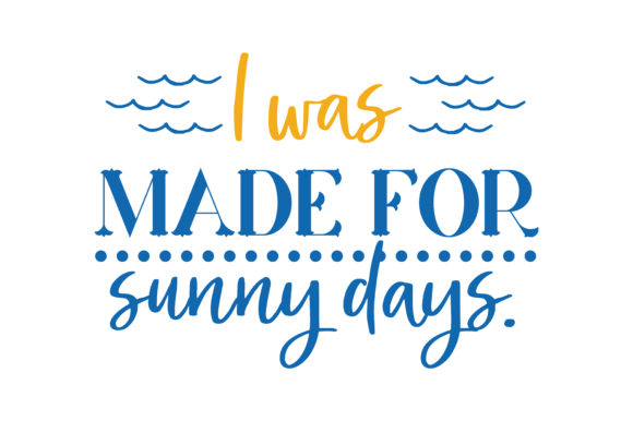 I Was Made For Sunny Days Quote Svg Cut Graphic By Thelucky