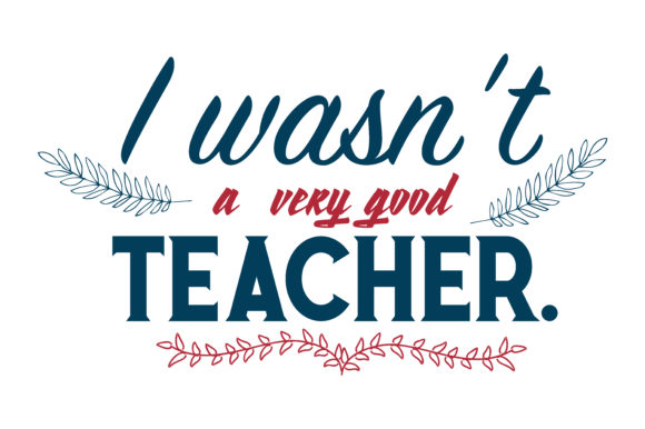 Download Free I Wasn T A Very Good Teacher Quote Svg Cut Graphic By Thelucky for Cricut Explore, Silhouette and other cutting machines.