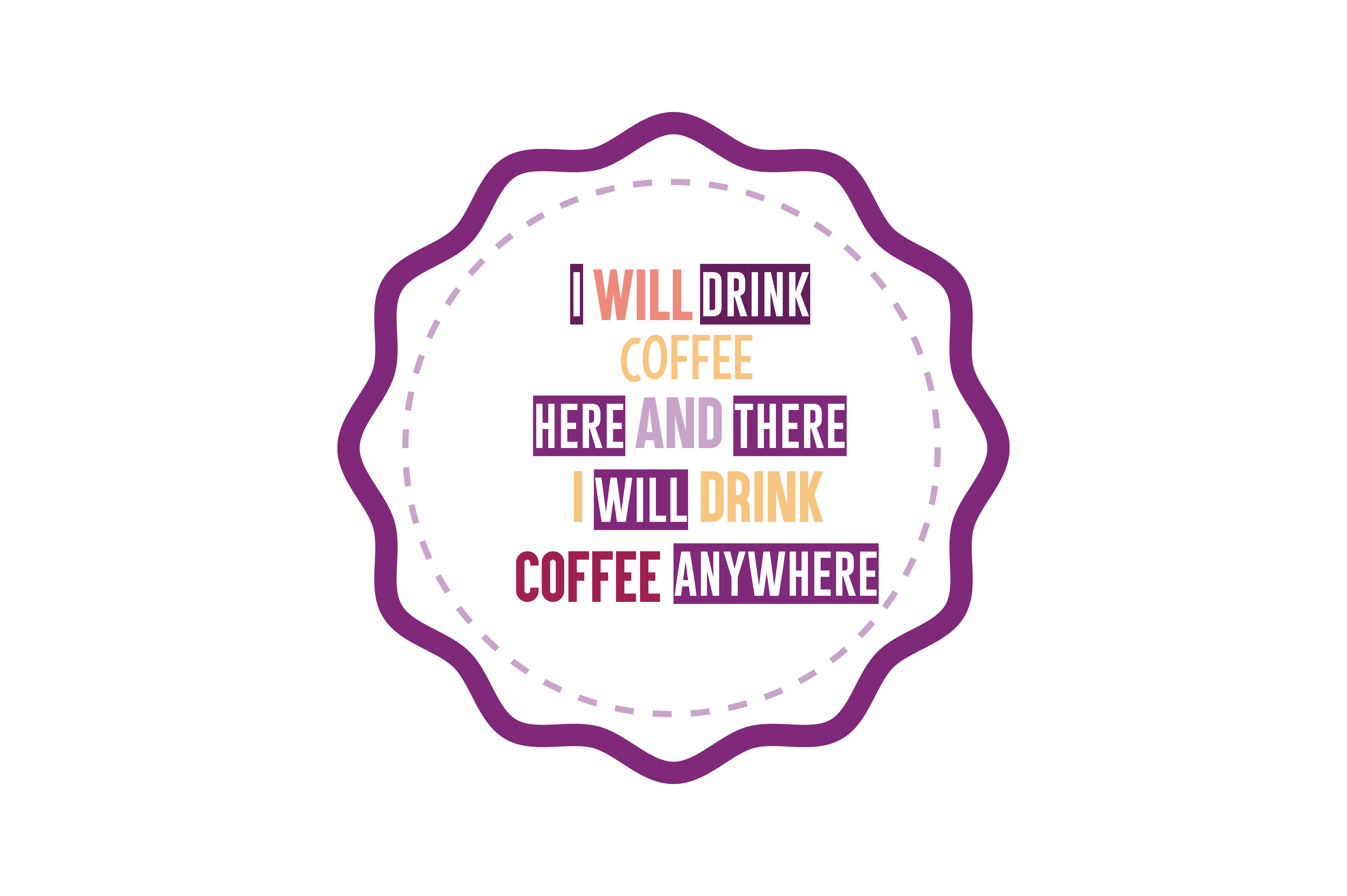Download Free I Wiil Drink Coffe Here And There I Willl Drink Coffee Everywhere for Cricut Explore, Silhouette and other cutting machines.