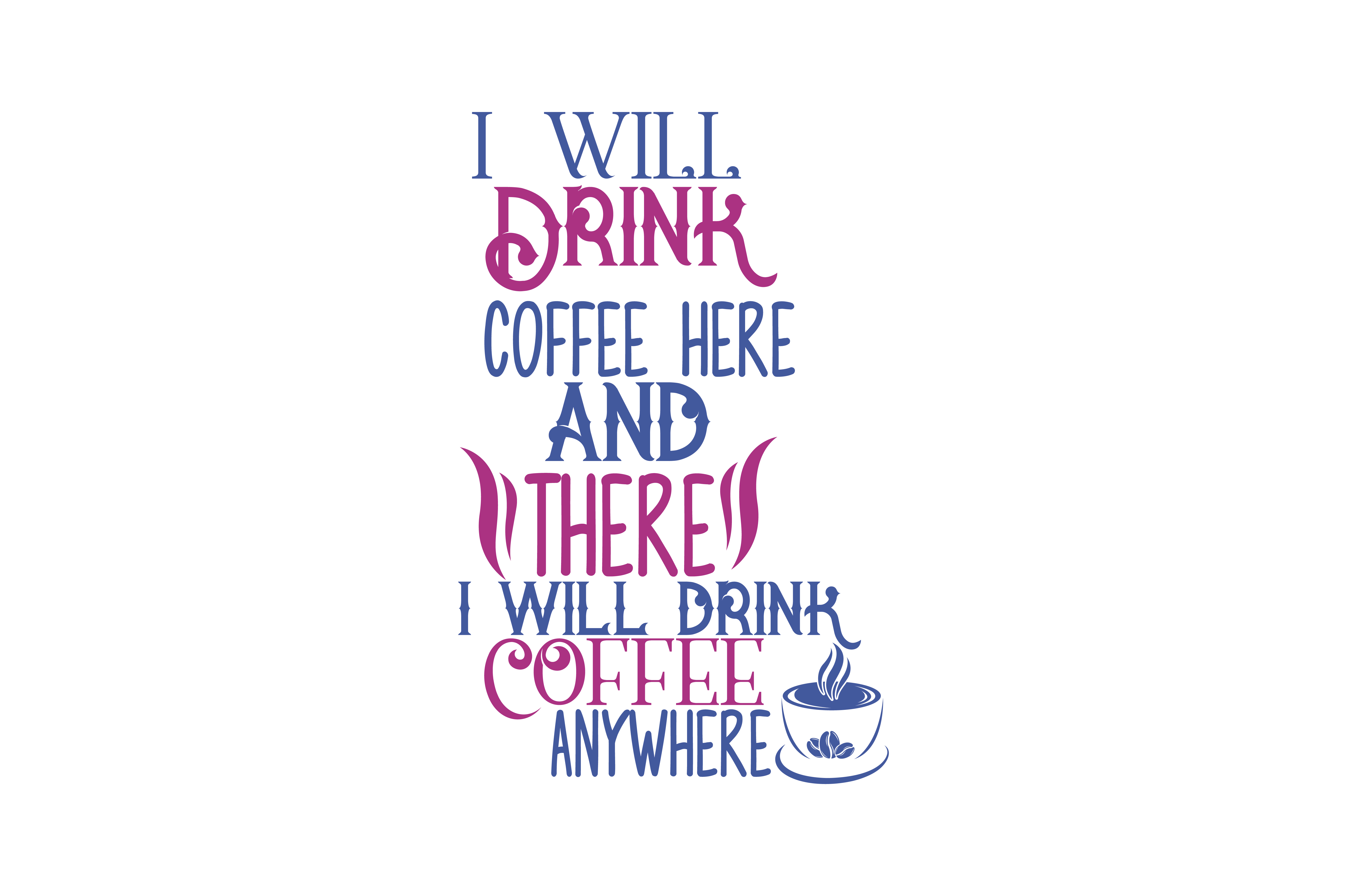 Download Free I Will Drink Coffee Here And There I Will Drink Coffee Anywhere for Cricut Explore, Silhouette and other cutting machines.