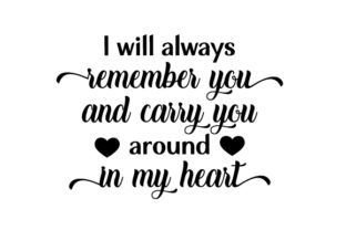 I Will Always Remember You and Carry You Around in My Heart Remembrance Craft Cut File By Creative Fabrica Crafts