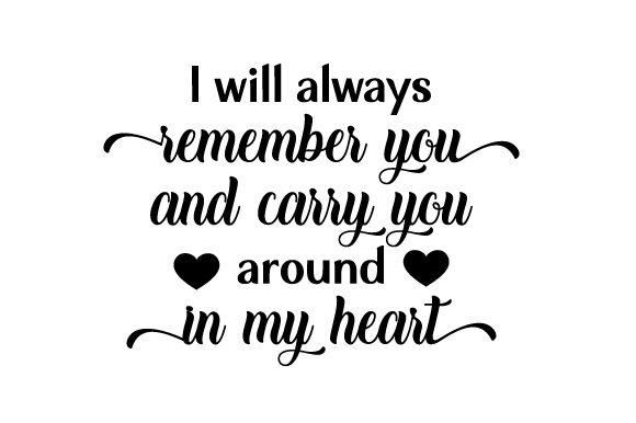 I Will Always Remember You and Carry You Around in My Heart Remembrance Craft Cut File By Creative Fabrica Crafts - Image 1