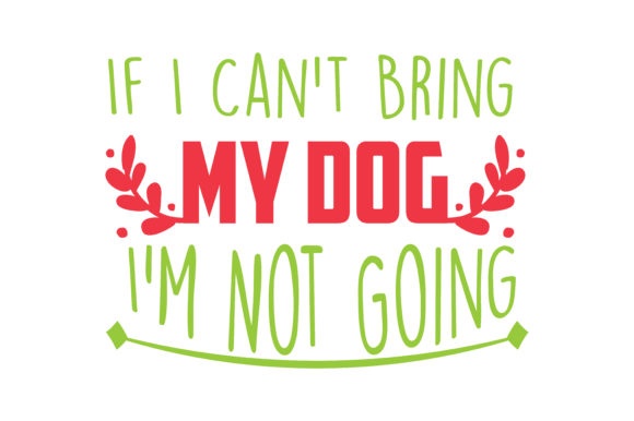 Download Free If I Can T Bring My Dog I M Not Going Quote Svg Cut Graphic By for Cricut Explore, Silhouette and other cutting machines.