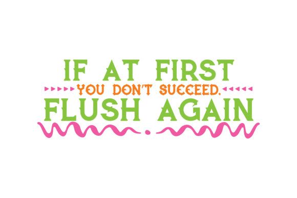 Download Free If At First You Don T Succed Flush Again Quote Svg Cut Graphic for Cricut Explore, Silhouette and other cutting machines.