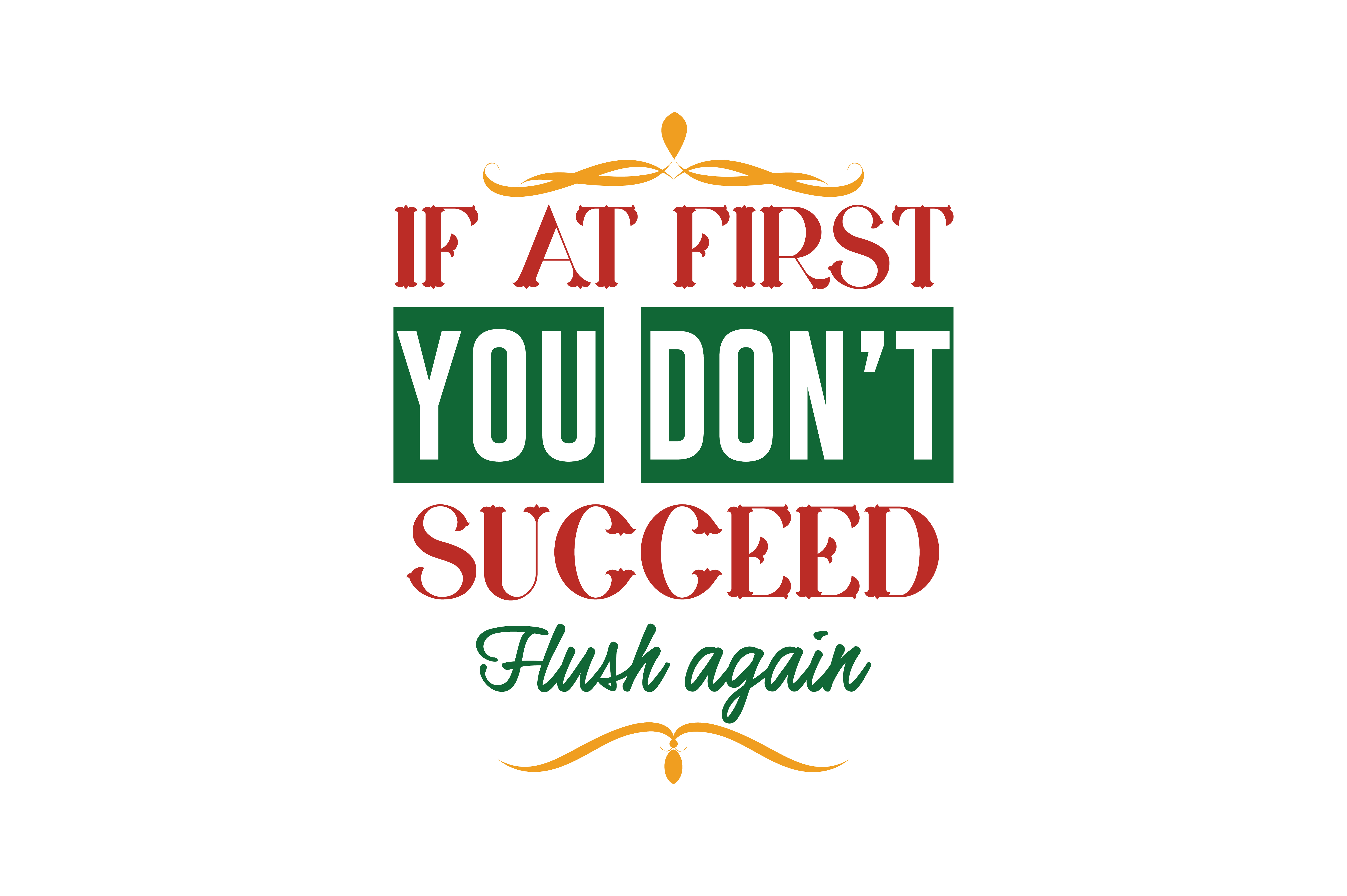 Download Free If At First You Don T Succeed Flush Again Quote Svg Cut Grafico for Cricut Explore, Silhouette and other cutting machines.