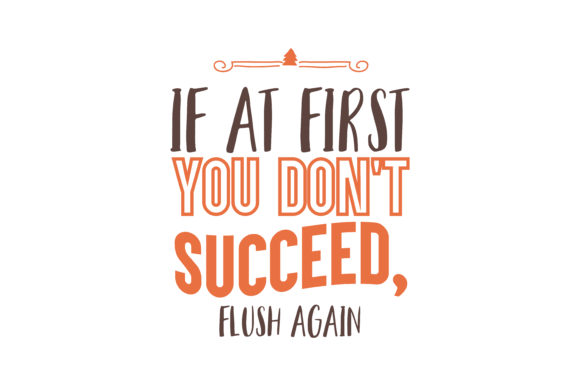 Download Free If At First You Don T Succeed Flush Again Quote Svg Cut Graphic for Cricut Explore, Silhouette and other cutting machines.