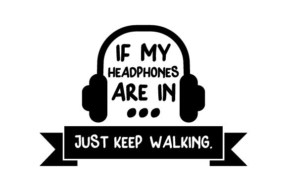If My Headphones Are in ... Just Keep Walking. Quotes Craft Cut File By Creative Fabrica Crafts - Image 1