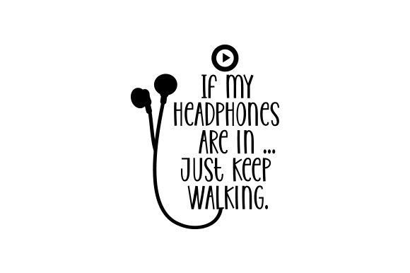 Download Free If My Headphones Are In Just Keep Walking Archivos De Corte for Cricut Explore, Silhouette and other cutting machines.