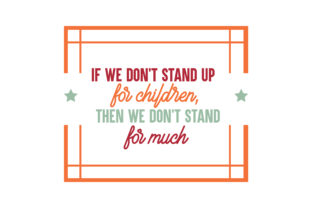 Download Free If We Don T Stand Up For Children Then We Don T Stand For Much for Cricut Explore, Silhouette and other cutting machines.