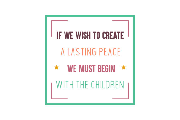 Download Free If We Wish To Create A Lasting Peace We Must Begin With The for Cricut Explore, Silhouette and other cutting machines.