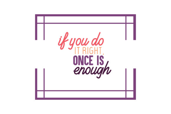 Download Free If You Do It Right Once Is Enough Quote Svg Cut Graphic By for Cricut Explore, Silhouette and other cutting machines.
