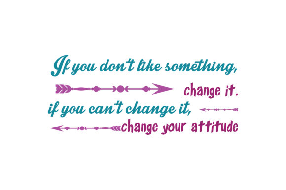 Download Free If You Don T Like Something Change It If You Can T Change It Change Your Attitude Quote Svg Cut Graphic By Thelucky Creative Fabrica for Cricut Explore, Silhouette and other cutting machines.