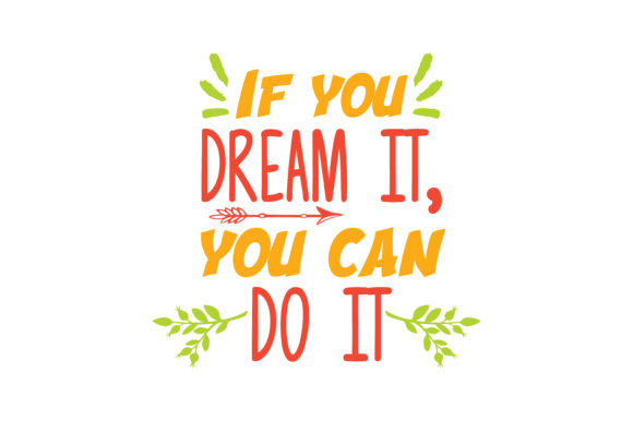 Print on Demand: If You Dream It, You Can Do It Quote SVG Cut Graphic Crafts By TheLucky