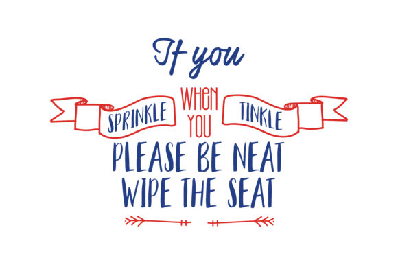 Download Free If You Sprinkle When You Tinkle Please Be Neat Wipe The Seat Quote for Cricut Explore, Silhouette and other cutting machines.