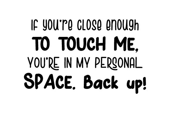 If You're Close Enough to Touch Me, You're in My Personal Space. Back Up! Quotes Craft Cut File By Creative Fabrica Crafts - Image 1