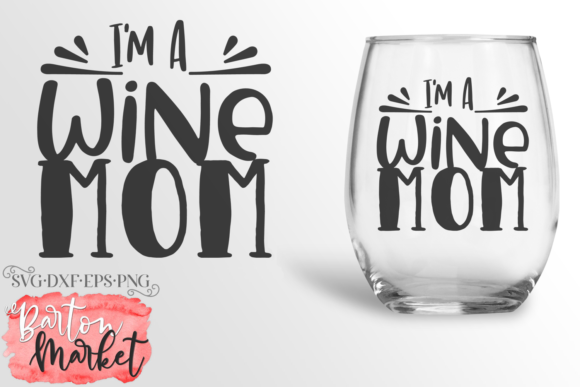 I'm a Wine Mom SVG Graphic Crafts By Barton Market - Image 1