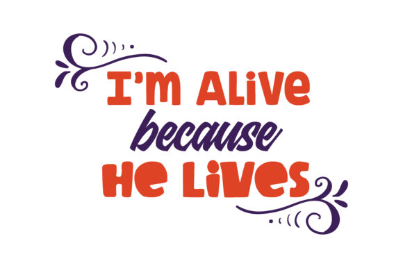 Print on Demand: I'm Alive Because He Lives Quote SVG Cut Graphic Crafts By TheLucky