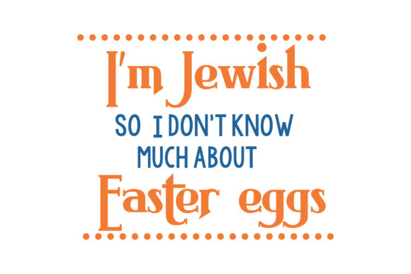 Download Free I M Jewish So I Don T Know Much About Easter Eggs Quote Svg Cut for Cricut Explore, Silhouette and other cutting machines.