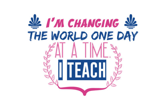 Download Free I M Changing The World One Day At A Time I Teach Quote Svg Cut Graphic By Thelucky Creative Fabrica SVG Cut Files