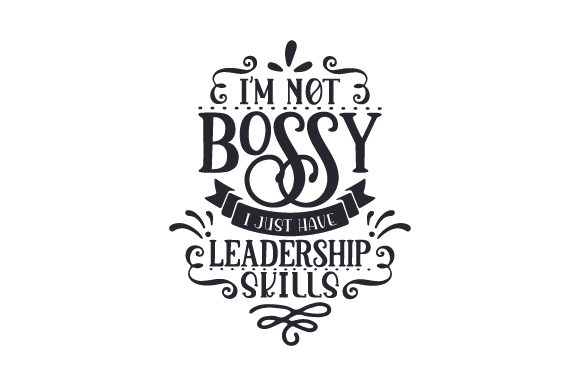 I'm Not Bossy, I Just Have Leadership Skills Work Craft Cut File By Creative Fabrica Crafts