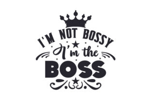 I'm Not Bossy, I'm the Boss Work Craft Cut File By Creative Fabrica Crafts